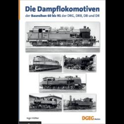 Die Dampflokomotiven der Baureihen 60 bis 91 der DRG-DRB-DB und DR